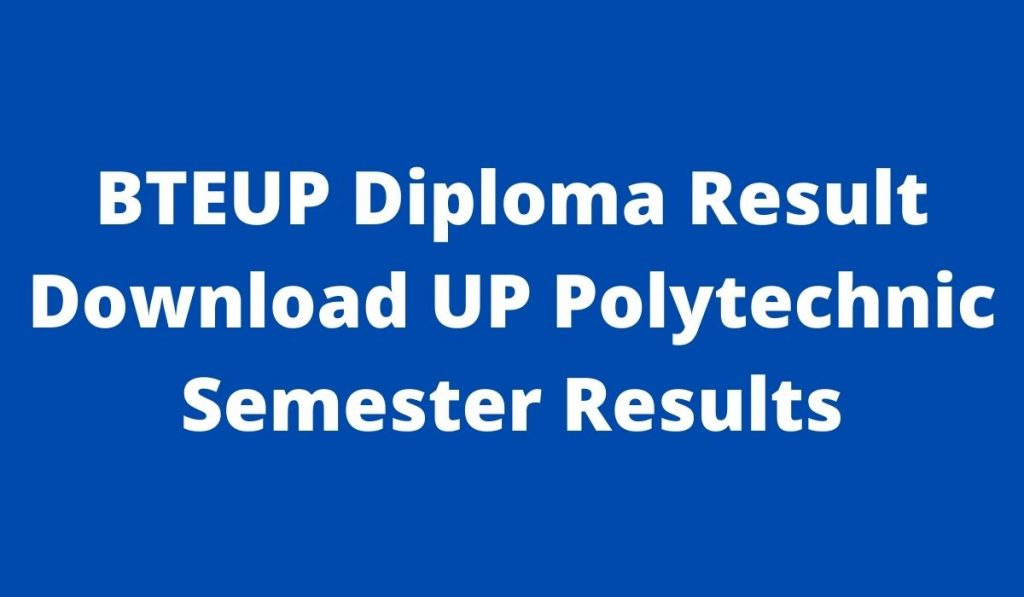 BTEUP Result 2021 at bteup.ac.in UP Polytechnic August Semester Exam Sarkari result