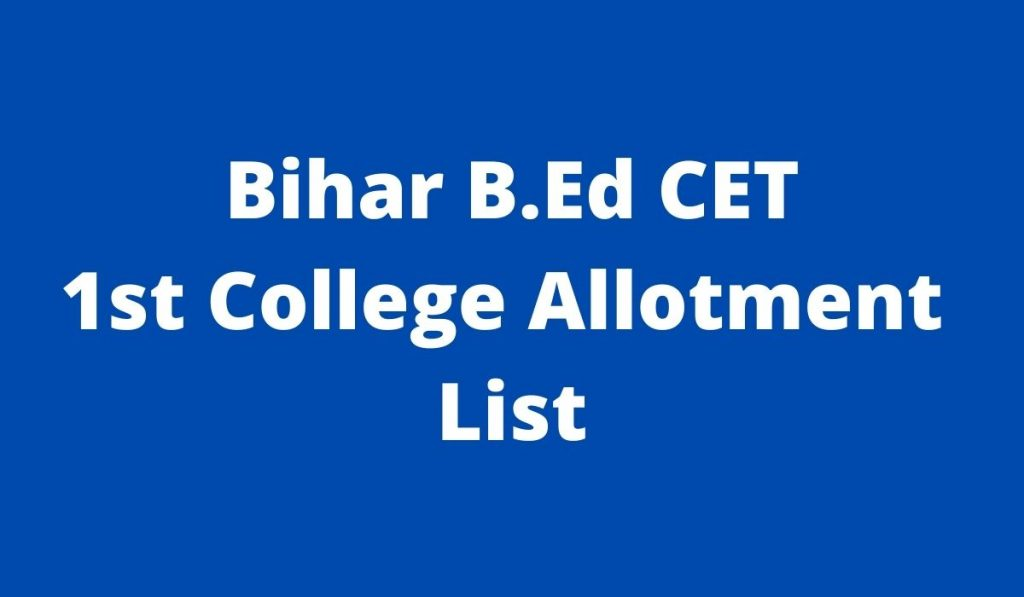 Bihar B.Ed CET 1st College Allotment List 2021 at bihar-cetbed-lnmu.in Counselling Results