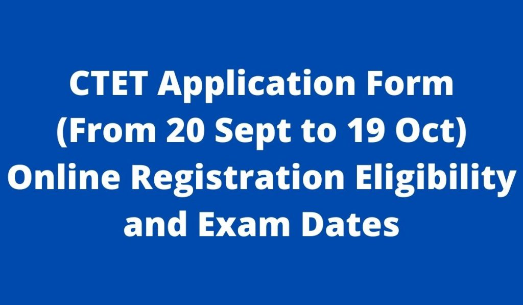 CTET Application Form 2021 at ctet.nic.in, Online Registration Dates, Eligibility and Exam Date