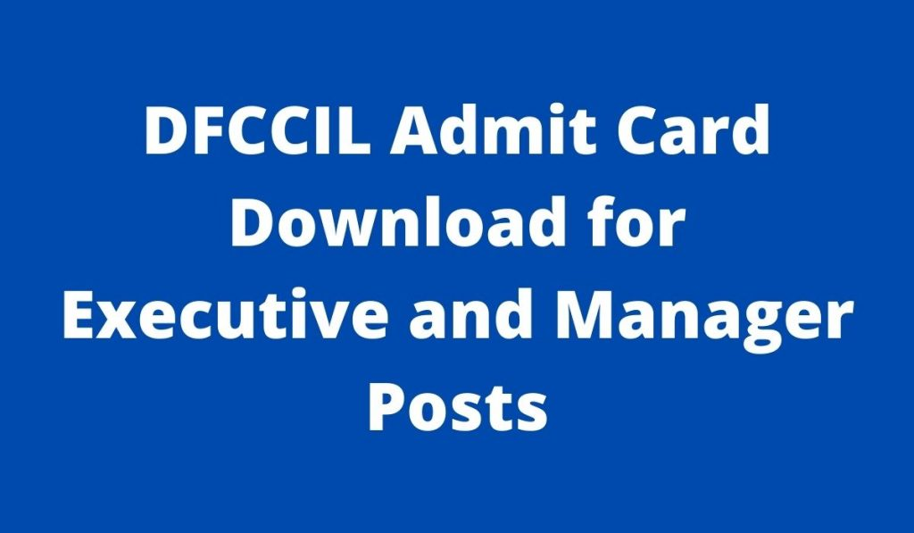 dfccil.com Executive Admit Card 2021 Manager Hall Ticket and Exam Dates