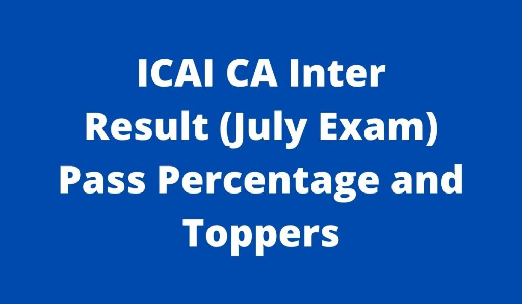 ICAI CA Inter Result 2021 at icaiexam.icai.org July Intermediate result released