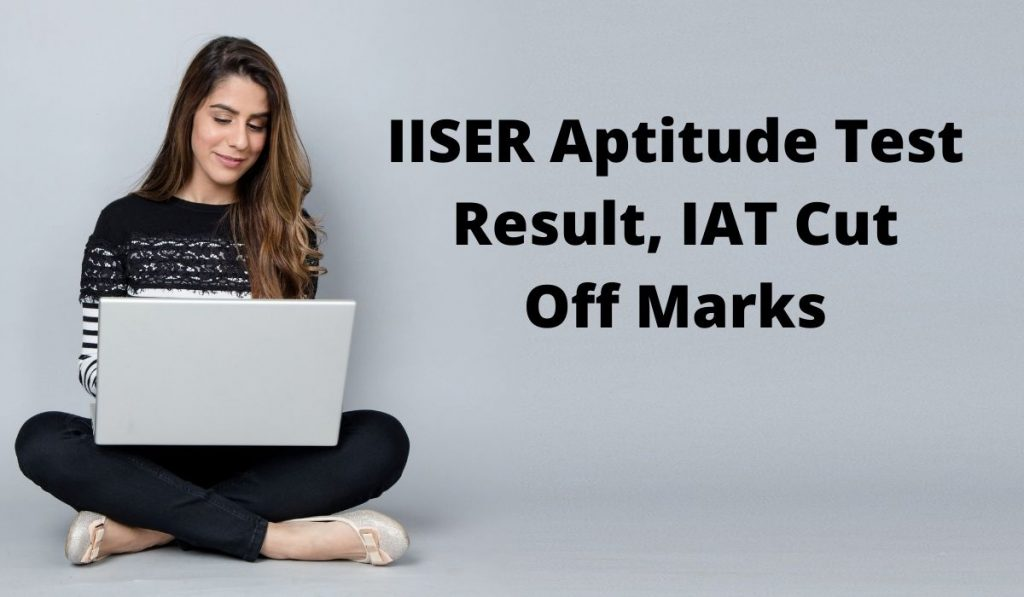 IISER Aptitude Test Result 2021 at www.iiseradmission.in IAT CutOff Marks
