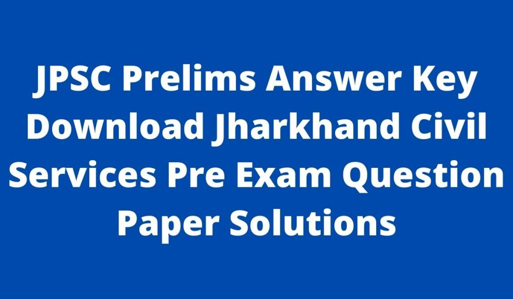 JPSC Prelims Answer Key 2021 Download Jharkhand Civil Services Pre Exam Solutions at www.jpsc.gov.in
