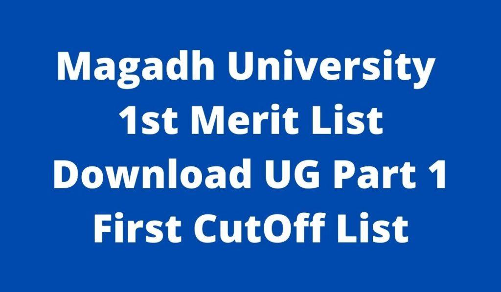 Magadh University 1st Merit List 2021 at magadhuniversity.in UG Part 1 First Cut Off list