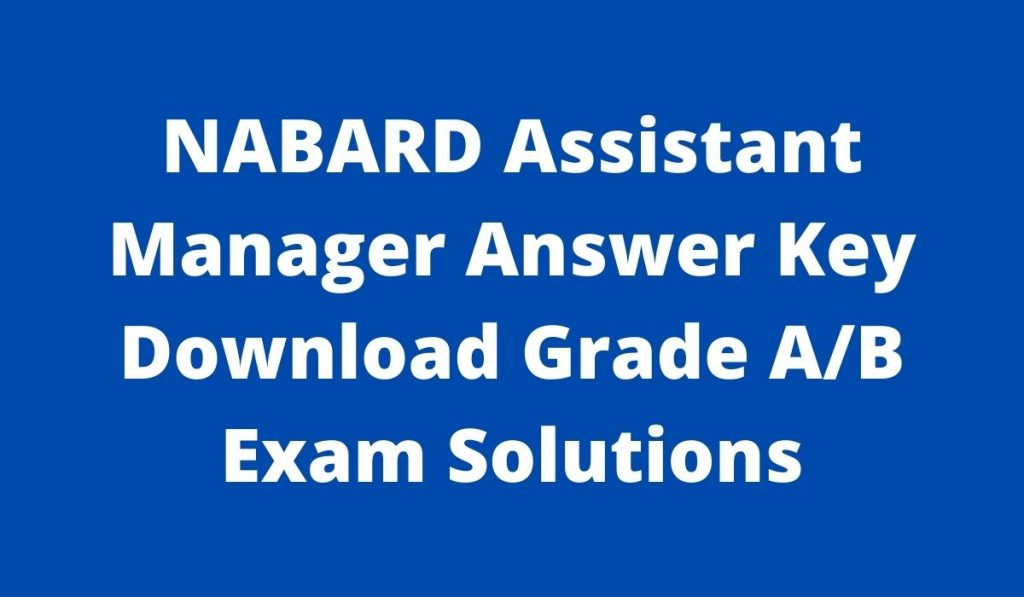 Nabard Assistant Manager Answer Key 2021 at www.nabard.org Download Grade A/B Exam Solutions