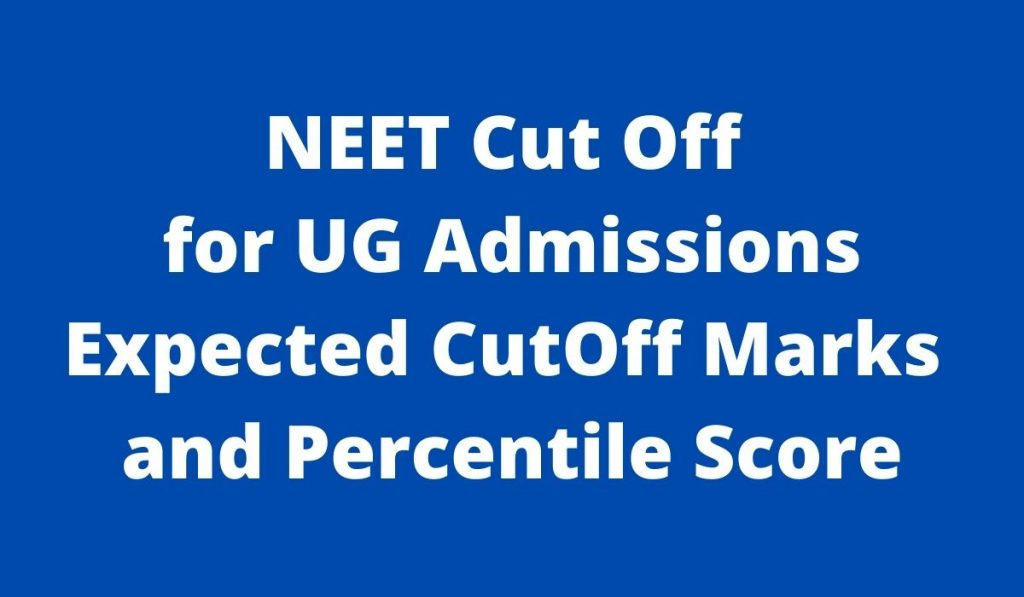 NEET Cut Off 2021 at neet.nta.nic.in Expected CutOff Marks and Percentile Score
