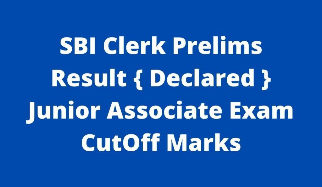 SBI Clerk Prelims Result 2021 at sbi.co.in Junior Associate Exam CutOff Marks