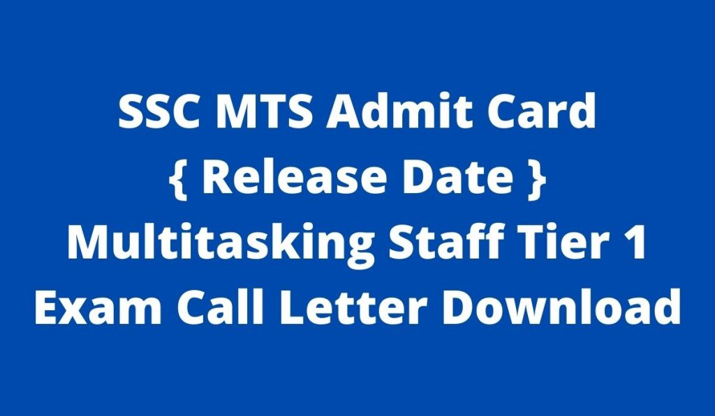 SSC MTS Admit Card 2021 at ssc.nic.in Tier 1 Multitasking Staff Exam Call Letter