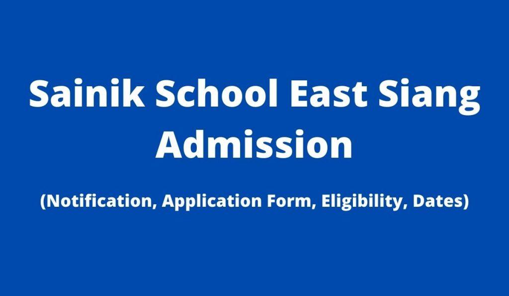 Sainik School East Siang Admission 2022-23 Application Form at www.sainikschooleastsiang.com