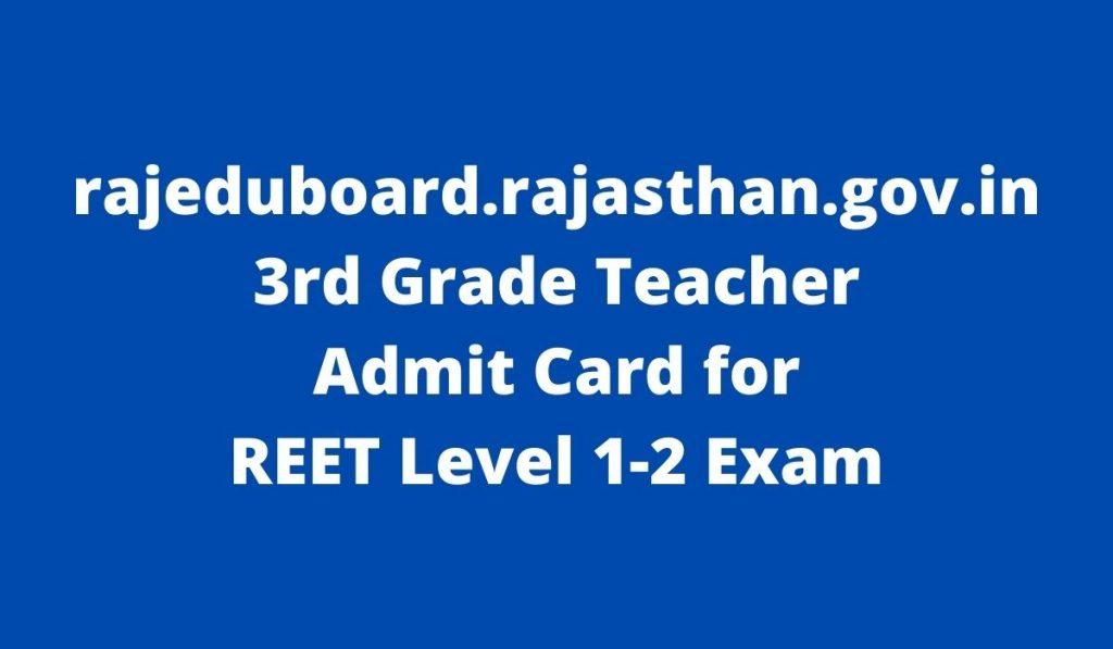 rajeduboard.rajasthan.gov.in 3rd Grade Teacher Admit Card 2021 REET Level 1-2 Exam at www.reetbser21.com