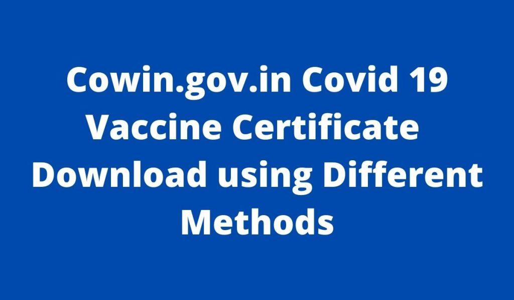 Cowin.gov.in Vaccine Certificate Download using different methods