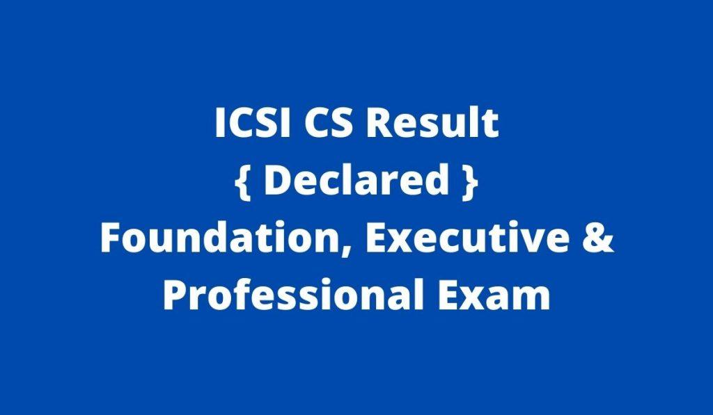 ICSI CS Result 2021 { Released } www.icsi.edu Professional, Executive, Foundation Exam